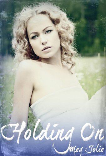 It's Freebie Friday! 11 FREE Kindle Bestsellers, All sponsored by Meg Jolie's Holding On ($2.99)
