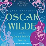 Oscar Wilde and the Dead Man's Smile: The Oscar Wilde Mysteries, Book 3 (       UNABRIDGED) by Gyles Brandreth Narrated by Bill Wallis