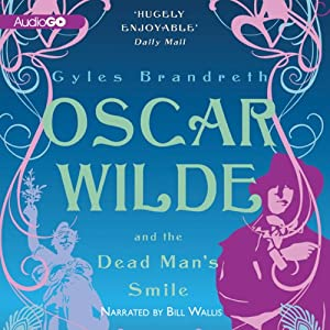 Oscar Wilde and the Dead Man's Smile: The Oscar Wilde Mysteries, Book 3 | [Gyles Brandreth]