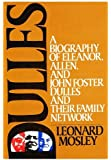 Dulles: A Biography of Eleanor, Allen and John Foster Dulles and Their Family Network