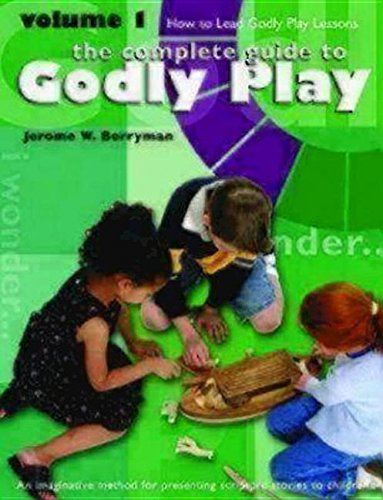 The Complete Guide to Godly Play: Volume 1: How To Lead Godly Play Lessons [An imaginative method for presenting scripture stories to children] PDF