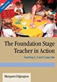 The Foundation Stage Teacher in Action: Teaching 3, 4 and 5 year olds (0761944192) by Margaret Edgington