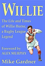 Willie - The Life and Times of Willie Horne a Rugby League Legend