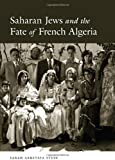 Sarah Abrevaya Stein Saharan Jews and the Fate of French Algeria