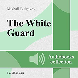 Belaya gvardiya [The White Guard] Audiobook by Mikhail Afanasyevich Bulgakov Narrated by Vladimir Ivanovich Samoylov