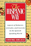 The Hispanic Way: Aspects of Behavior, Attitudes and Customs in the Spanish-Speaking World