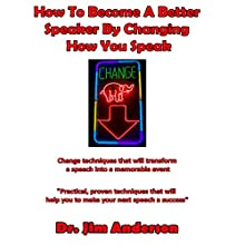 How to Become a Better Speaker by Changing How You Speak: Change Techniques That Will Transform a Speech into a Memorable Event (       UNABRIDGED) by Jim Anderson Narrated by Jim Anderson
