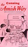 img - for Canning The Amish Way: Amish Canning Recipes Plus Home Remedies by Lund, Adrienne F. (1995) Spiral-bound book / textbook / text book