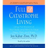 Full Catastrophe Living: Using the Wisdom of Your Body and Mind to Face Stress, Pain, and Illnessby Jon Kabat-Zinn