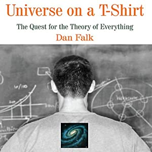 Universe on a T-Shirt: The Quest for the Theory of Everything | [Dan Falk]