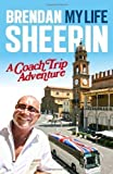 My Life: A Coach Trip Adventure by Sheerin, Brendan (2012) Brendan Sheerin
