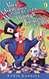 Alice's Adventures in Wonderland and Through the Looking-Glass (Puffin Classics) (0140383514) by Carroll, Lewis