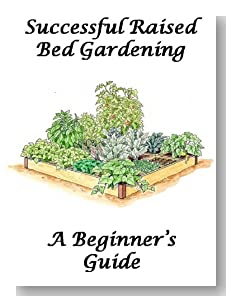 Successful Raised Bed Gardening:: A Beginner's Guide