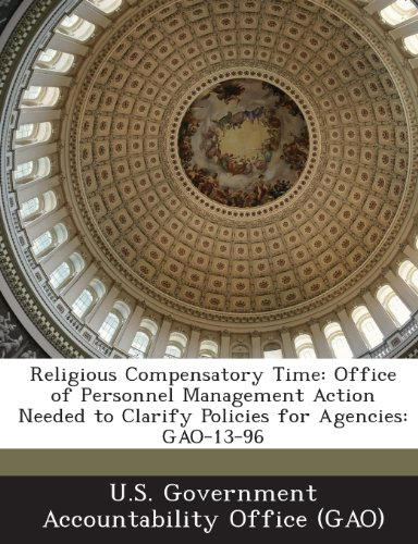 Religious Compensatory Time: Office of Personnel Management Action Needed to Clarify Policies for Agencies: Gao-13-96