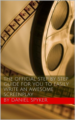 the-step-by-step-guide-for-you-to-easily-write-an-awesome-screenplay-english-edition