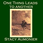 One Thing Leads to Another | Stacy Aumonier
