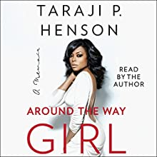 Around the Way Girl: A Memoir | Livre audio Auteur(s) : Taraji P. Henson Narrateur(s) : Taraji P. Henson