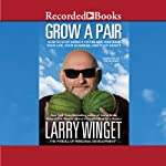 Grow a Pair: How to Stop Being a Victim and Take Back Your Life, Your Business, and Your Sanity | Larry Winget