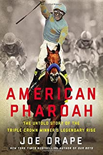 Book Cover: American Pharoah: The Untold Story of the Triple Crown Winner's Legendary Rise