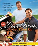 The Deen Bros. Get Fired Up: Grilling, Tailgating, Picnicking, and More - Street Smart[ THE DEEN BROS. GET FIRED UP: GRILLING, TAILGATING, PICNICKING, AND MORE - STREET SMART ] by Deen, Jamie ( Author ) on Apr, 19, 2011 Hardcover