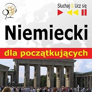 Niemiecki dla poczatkujacych [German for beginners.]: Sluchaj & Ucz sie [Listen & Learn] | [Dorota Guzik]