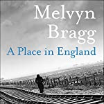 A Place In England: The Cumbrian Trilogy, Book 2 | Melvyn Bragg