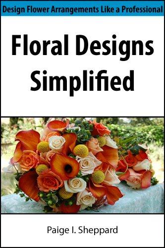 Floral Designs Simplified: Design Flower Arrangements Like a Professional