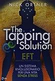 The tapping solution. Un sistema rivoluzionario per una vita senza stress