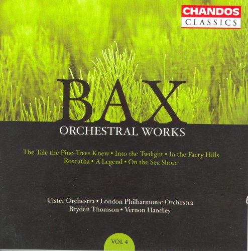 BAX: Orchestral Works, Vol. 4: Roscatha / On the Sea Short / The Tale the Pine-Trees Knew