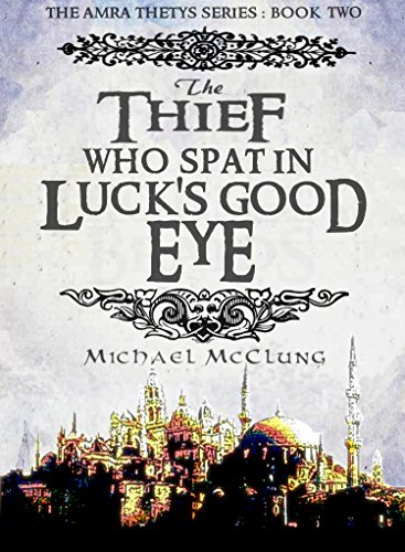 The Thief Who Spat In Luck's Good Eye (Amra Thetys Book 2)