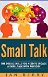Small Talk: The Social Skills You Need To Engage A Small Talk With Anybody