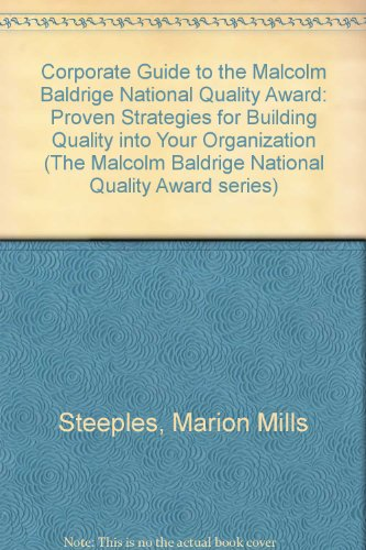 corporate-guide-to-the-malcolm-baldrige-national-quality-award-proven-strategies-for-building-qualit