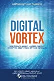img - for Digital Vortex: How Today's Market Leaders Can Beat Disruptive Competitors at Their Own Game book / textbook / text book
