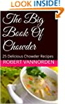 The Big Book Of Chowder: 25 Delicious...