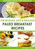 Top 40 Quick, Easy & Delicious Paleo Breakfast Recipes (Quick, Easy & Delicious Paleo Diet Recipes)