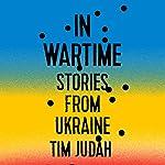 In Wartime: Stories from Ukraine | Tim Judah
