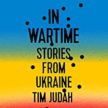 In Wartime: Stories from Ukraine Audiobook by Tim Judah Narrated by Napoleon Ryan