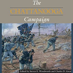 The Chattanooga Campaign: Civil War Campaigns in the Heartland | [Steven E. Woodworth (editor), Charles D. Grear (editor)]