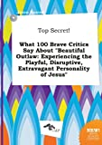 img - for Top Secret! What 100 Brave Critics Say about Beautiful Outlaw: Experiencing the Playful, Disruptive, Extravagant Personality of Jesus book / textbook / text book
