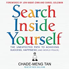 Search Inside Yourself: The Unexpected Path to Achieving Success, Happiness (and World Peace) (       UNABRIDGED) by Chade-Meng Tan Narrated by Nick Sullivan