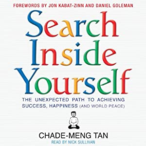 Search Inside Yourself: The Unexpected Path to Achieving Success, Happiness (and World Peace) | [Chade-Meng Tan]