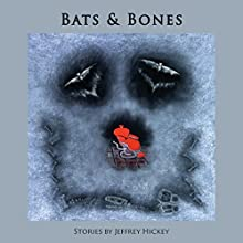 Bats and Bones (       UNABRIDGED) by Jeffrey Hickey Narrated by Jeffrey Hickey