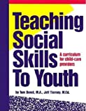 Teaching Social Skills to Youth: A Curriculum for Child-Care Providers