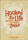 Hooked for Life: Adventures of a Crochet Zealot