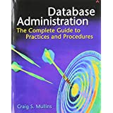 Database Administration: The Complete Guide to Practices and Procedures ~ Craig S. Mullins