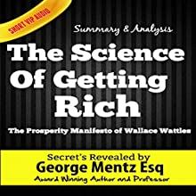 Summary and Analysis - The Science of Getting Rich: The Prosperity Manifesto of Wallace Wattles | Livre audio Auteur(s) : George Mentz Narrateur(s) : Clay Lomakayu