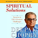 Spiritual Solutions: Answers to Life's Greatest Challenges (       UNABRIDGED) by Deepak Chopra Narrated by Deepak Chopra