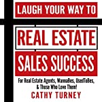 Laugh Your Way to Real Estate Sales Success: For Real Estate Agents, WannaBes, UsedToBes, & Those Who Love Them! | Cathy Turney