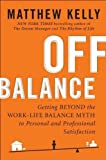 img - for Off Balance: Getting Beyond the Work-Life Balance Myth to Personal and Professional Satisfaction by Matthew Kelly (Sep 20 2011) book / textbook / text book