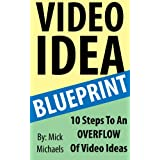 Video Idea Blueprint - 10 Steps To An Overflow Of Video Ideasdi Mick Michaels